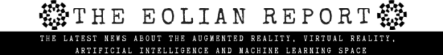 The Eolian Report Augmented Reality Virtual Reality Artificial Intelligence
