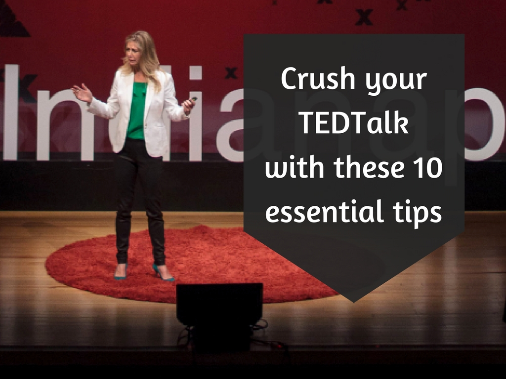 Crush your TEDTalk with these 10 essential tips