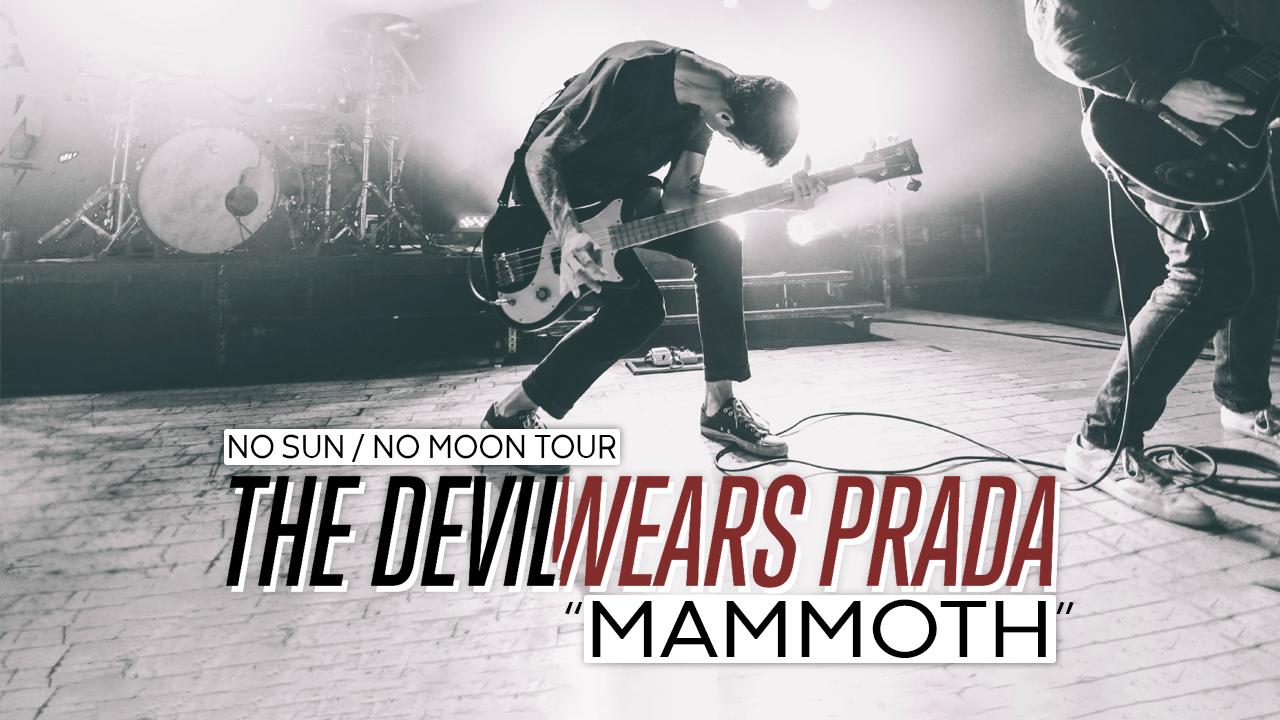 "The Devil Wears Prada – ""Mammoth"" LIVE! No Sun / No Moon Tour"