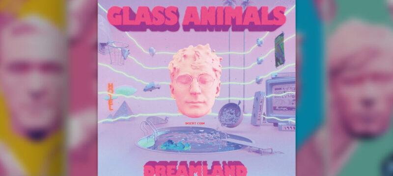 Glass Animals – Dreamland 2020 Album Review