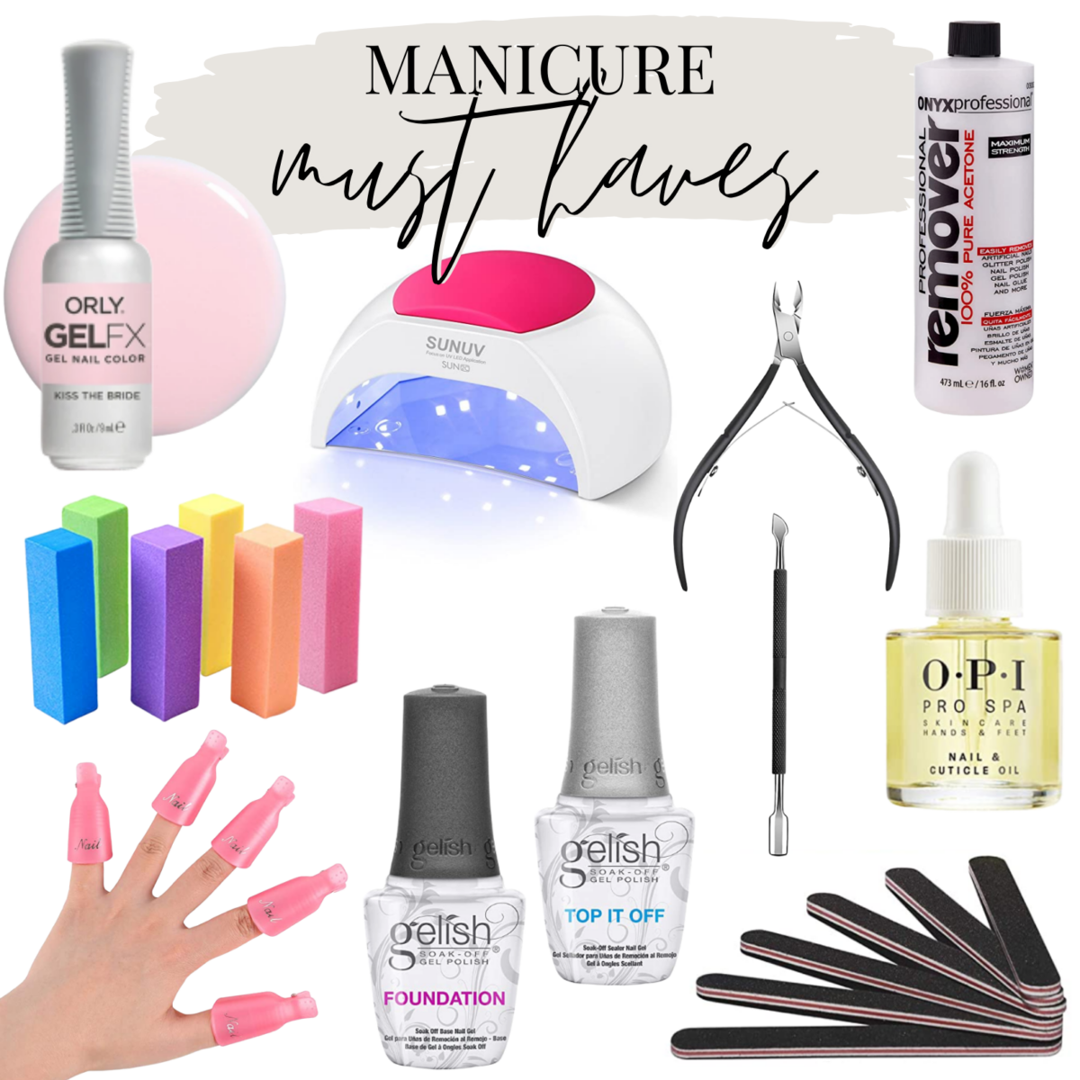 At Home Gel Manicure by popular Houston beauty blog, Haute and Humid: collage image of Orly GEL FX, SunUV, cuticle clippers, cuticle pusher, acetone nail polish remover, nail file, nail buffer, Gelish foundation, Gelish top it off, OPI pro spa nail and cuticle oil.