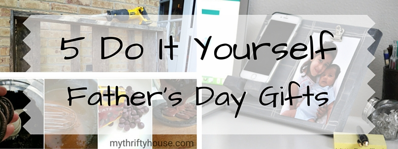 5 do it yourself father's day gifts