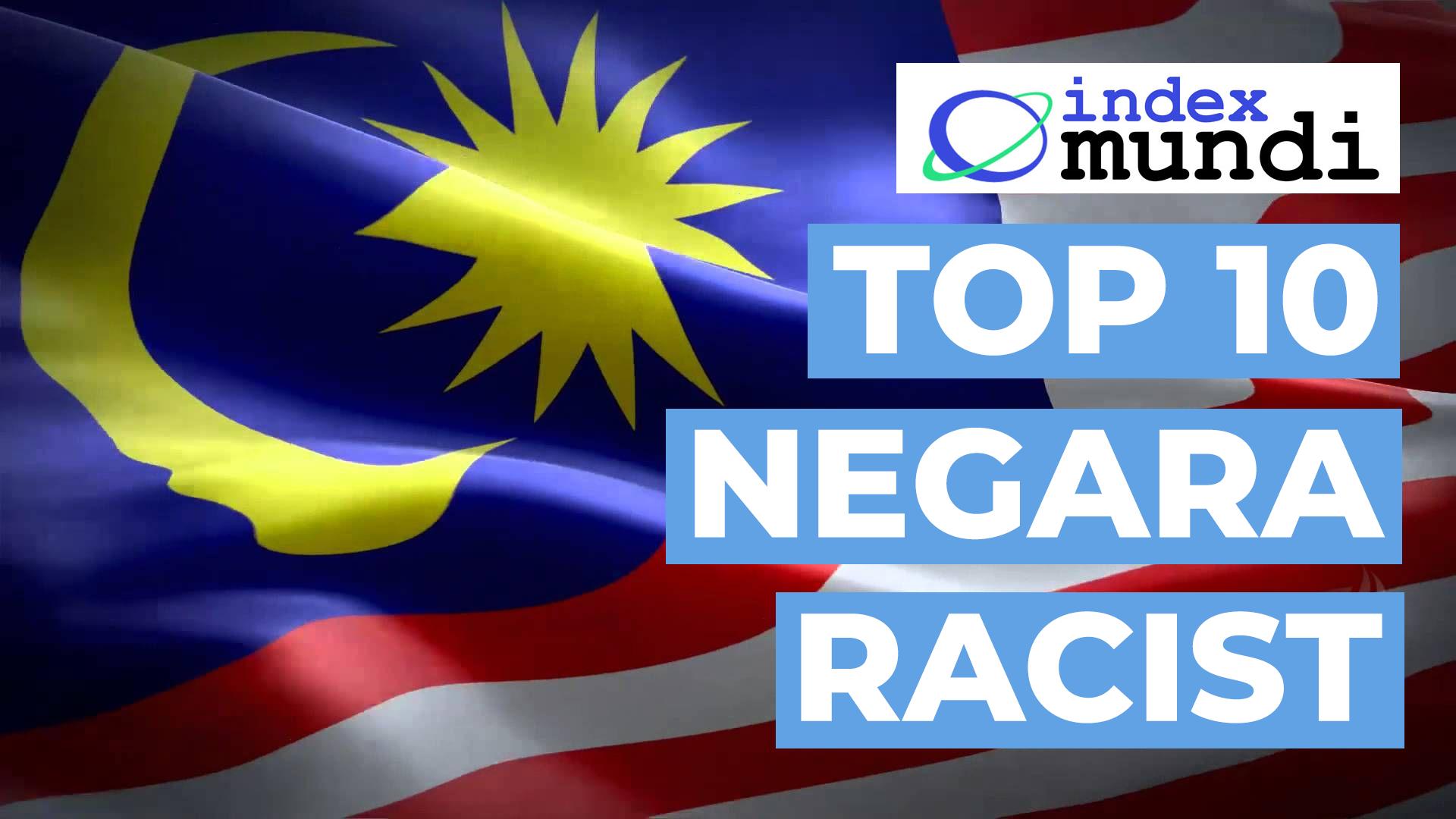 Malaysia No.2 Racist?! – Top Negara² dalam Index Mundi