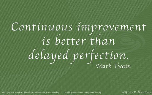 Continuous improvement is better than delayed perfection, Mark Twain