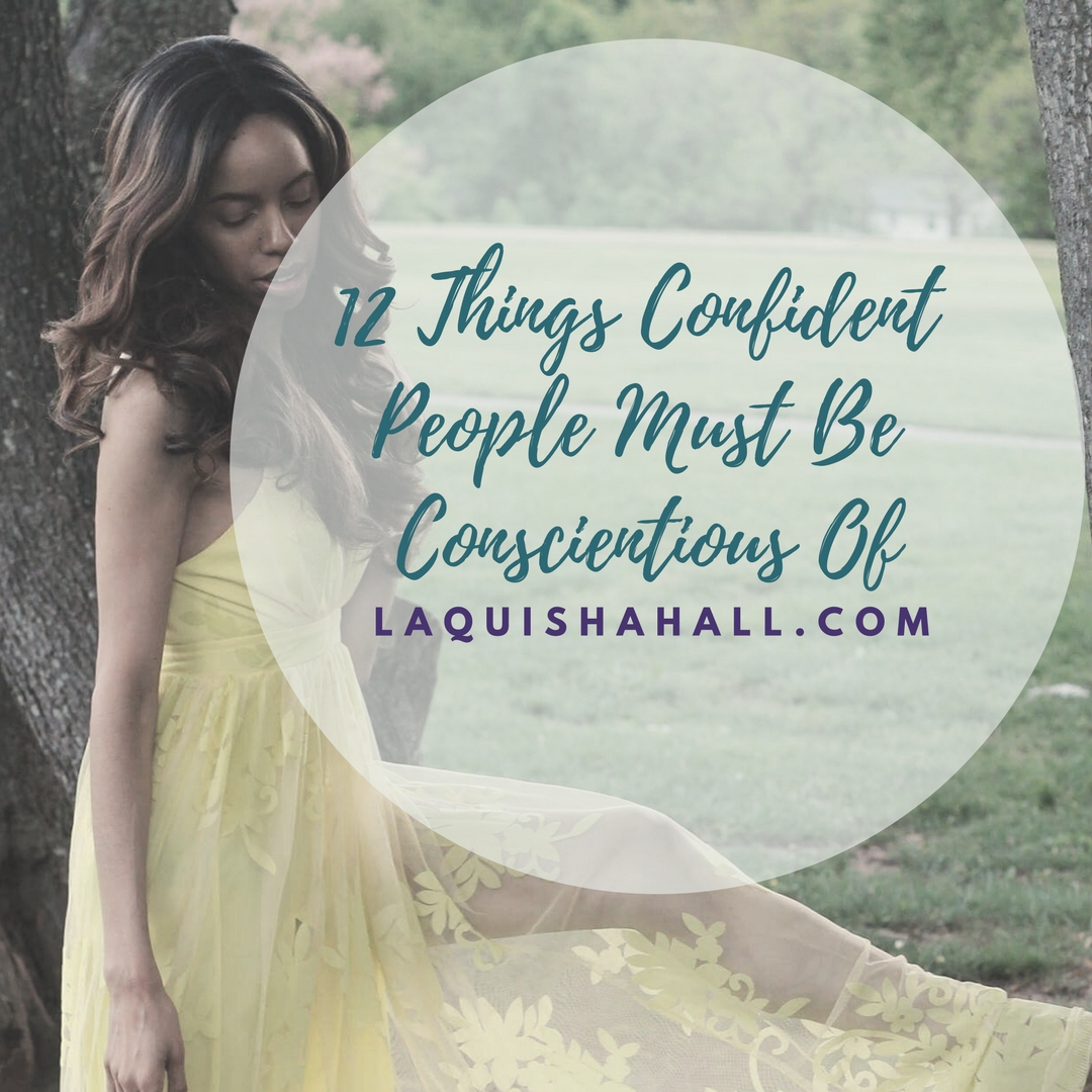 12 Things Confident People Must Be Conscientious of