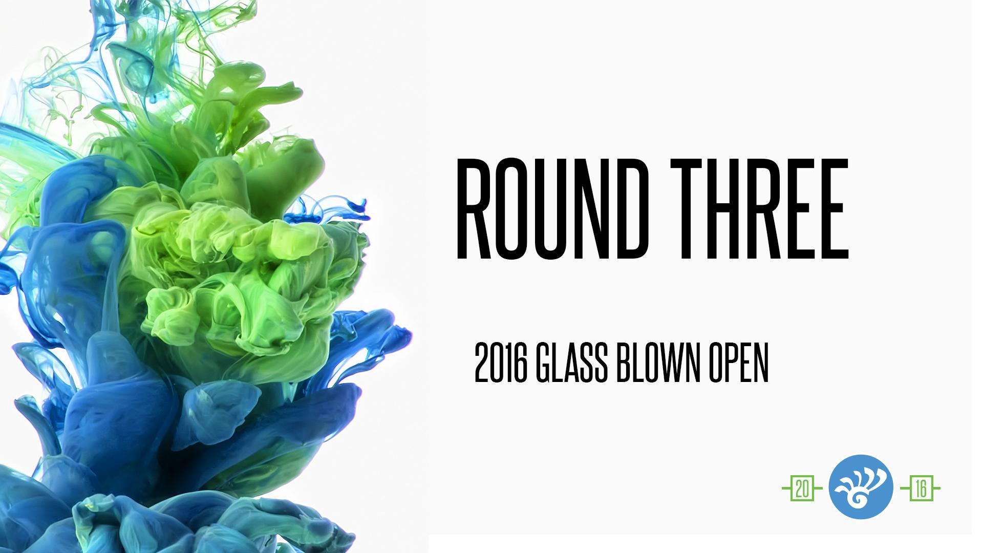 Glass Blown Open Round 3