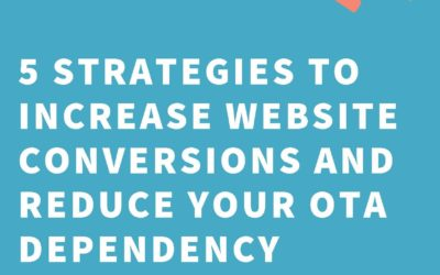 5 STRATEGIES TO INCREASE WEBSITE CONVERSIONS AND REDUCE YOUR OTA DEPENDENCY