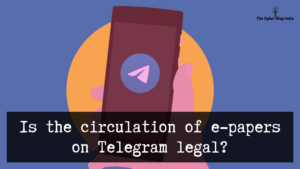 Is the circulation of e-papers on Telegram legal?