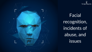 Facial recognition, incidents of abuse, and issues