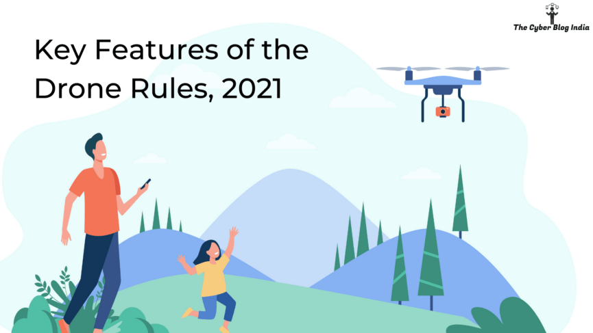 Key Features of the Drone Rules, 2021