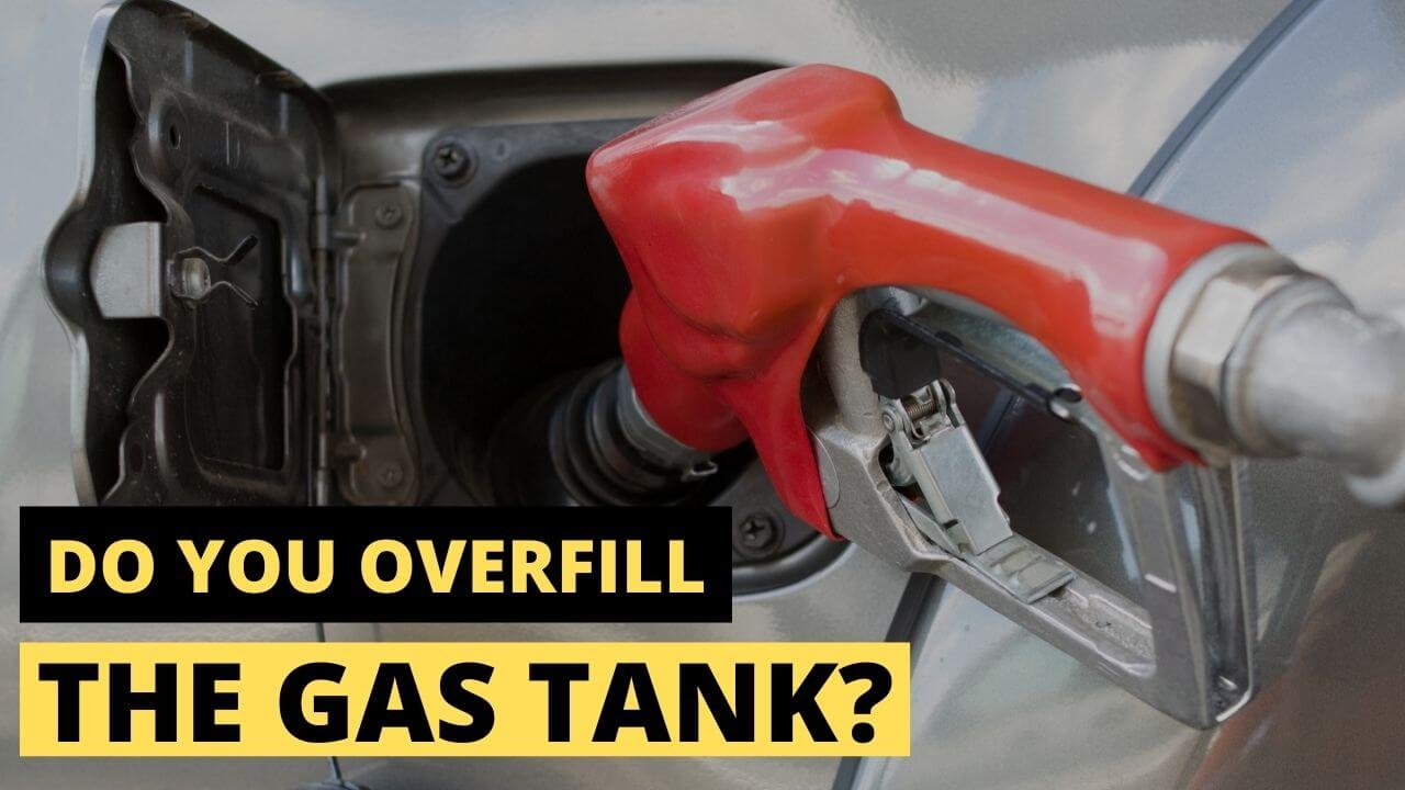 Do You Overfill The Gas Tank? (Click To Read More…)