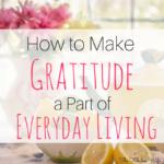 How to Make Gratitude a Part of Everyday Living