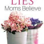The 3 Common Lies Moms Believe