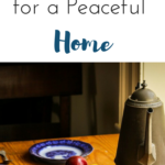 6 Things You Can Do TODAY for a Peaceful Home