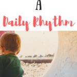 How to Create a Daily Rhythm