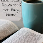 10 Bible Study Resources for Busy Moms