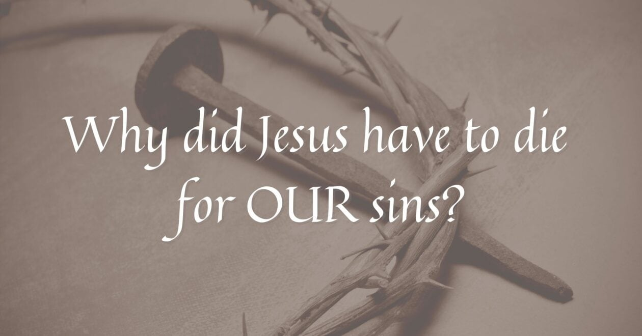 Why did Jesus have to die for our sins?