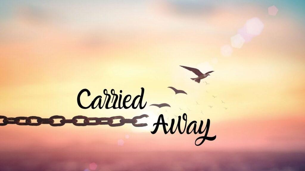 Sermon: Carried Away