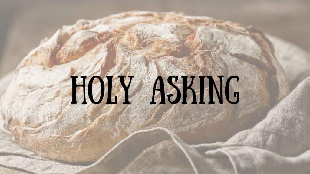 Sermon: Holy Asking