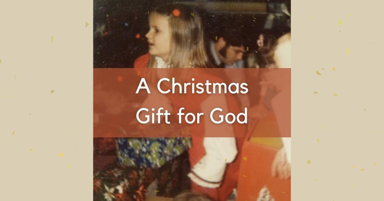 Blog: A Christmas Gift for God