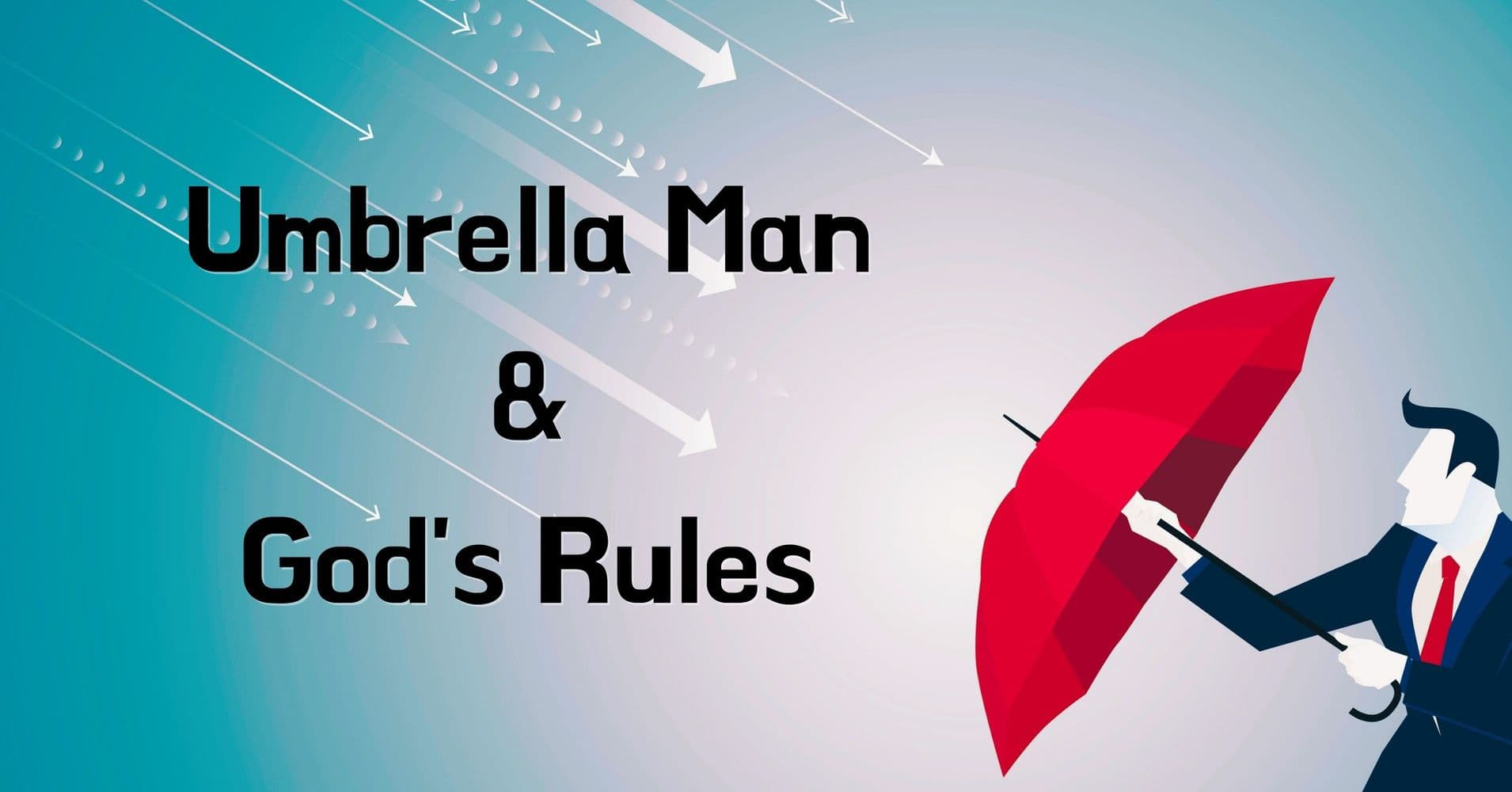 """Featured image for """"What Can Umbrella Man Teach Us About God's Rules?"""""""