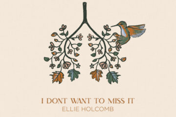 Ellie Holcomb Releases New Song from Upcoming Album I Don't Want To Miss It