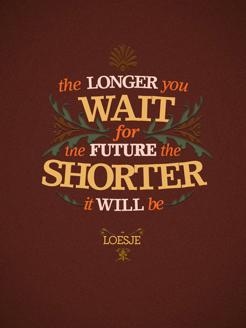 Quotes_on_Life_Quotes_about_Life_quotes-about-life-the-longer-you-wait-for-the-future-the-shorter-it-will-be