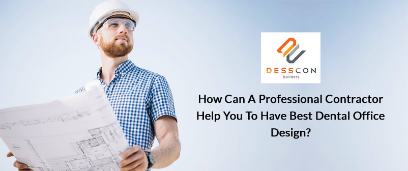 How Can A Professional Contractor Help You To Have Best Dental Office Design?