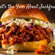 What's the Fuss About Jackfruit