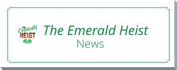 Emerald Heist News