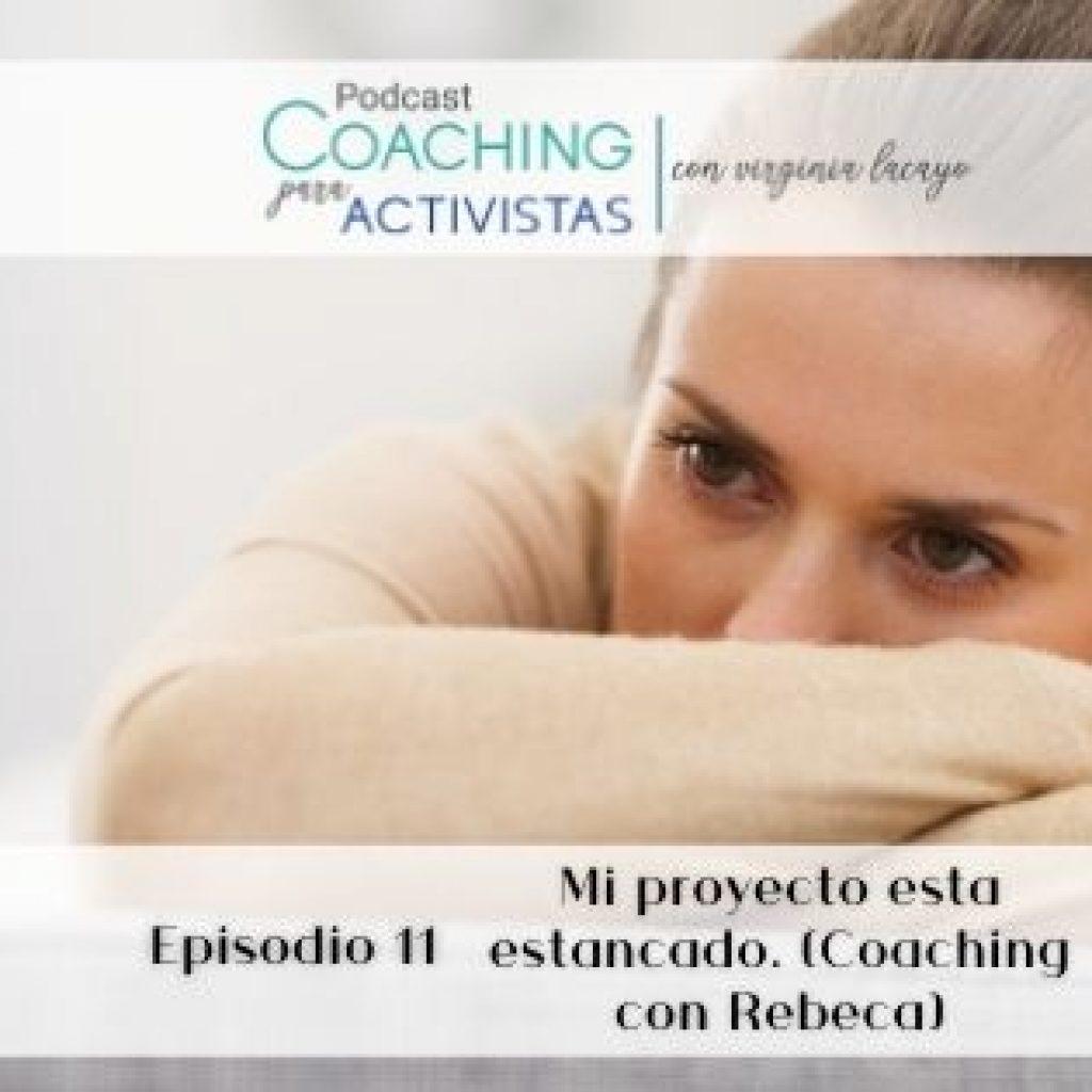 Ep.11- Mi proyecto está estancado (coaching con rebeca)