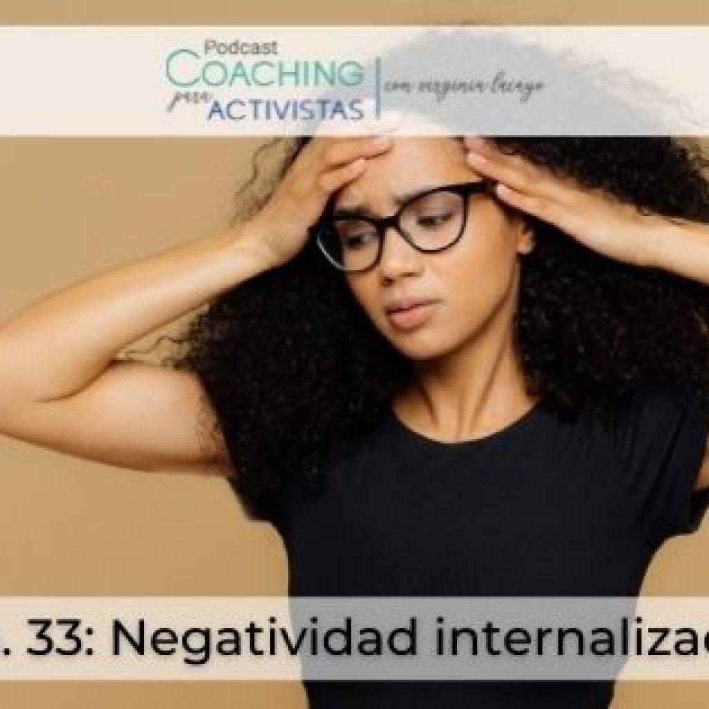 Ep.33 Negatividad internalizada