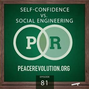 Peace Revolution episode 081: Self-Confidence vs. Social Engineering