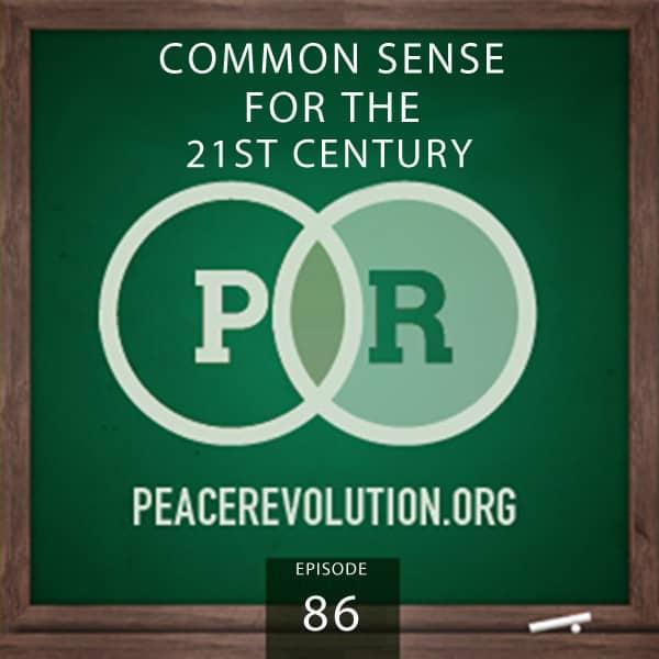Peace Revolution episode 086: Common Sense for the 21st Century