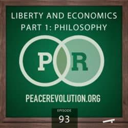 Peace Revolution episode 093: Liberty and Economics   Part 1: Philosophy