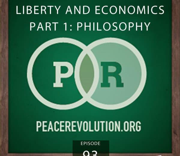 Peace Revolution episode 093: Liberty and Economics | Part 1: Philosophy