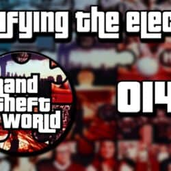 Grand Theft World Podcast 014   Fortifying The Election
