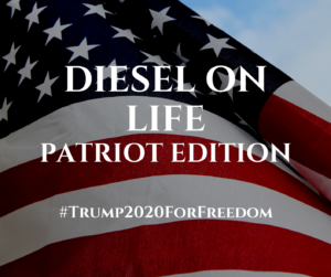 Diesel On Life Patriot Edition - opinions are free, cynics encouraged   . . .