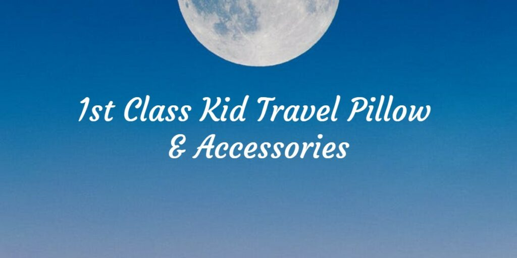 1st Class Kid Travel Pillow & Accessories Contact