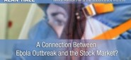 [Video] A Connection Between the Ebola Outbreak and the Stock Market?