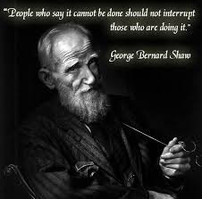 People who say it cannot be done should not interrupt those doing it