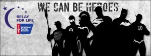 We Can be Heroes Relay For Life
