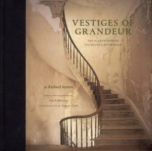 Vestiges of Grandeur: The Plantations of Louisiana's River Road (cover)