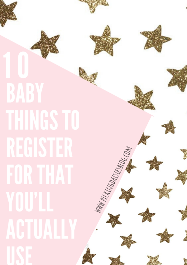 10 BABY THINGS TO REGISTER FOR THAT YOU'LL ACTUALLY USE (the first year & beyond)