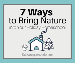 Bring Nature into Your Holiday Homeschool