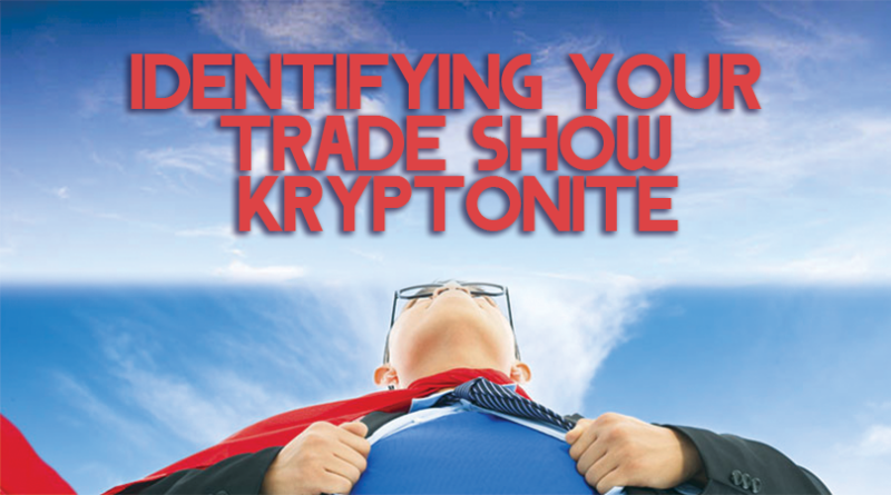 Identifying Your Trade Show Kryptonite