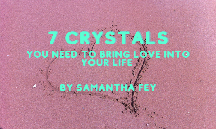 7 Crystals You Need To Bring Love Into Your Life by Samantha Fey