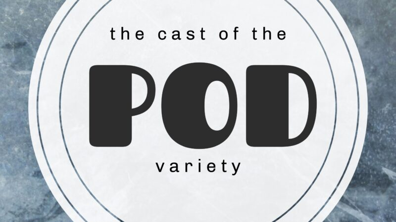 The Cast Of The POD Variety – Ep 8