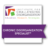 Institute for Challenging Disorganization. Chronic Disorganization Specialist certificate.