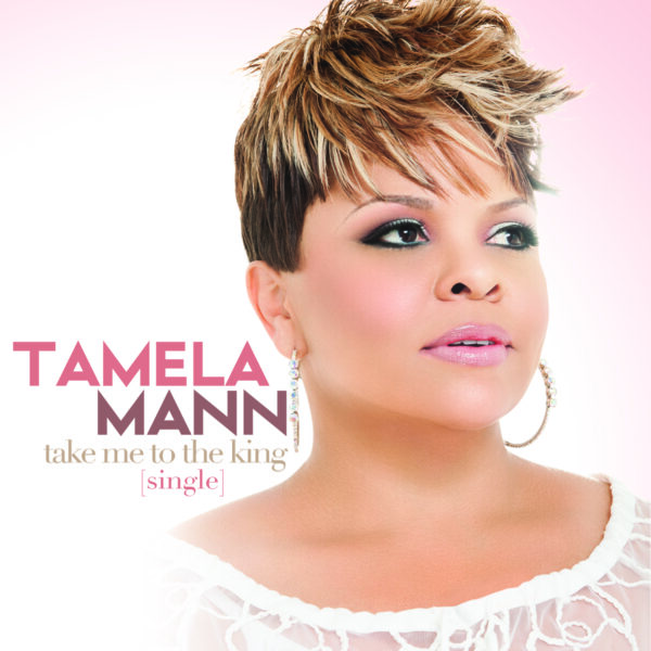 Tamela Mann- Take Me To The King